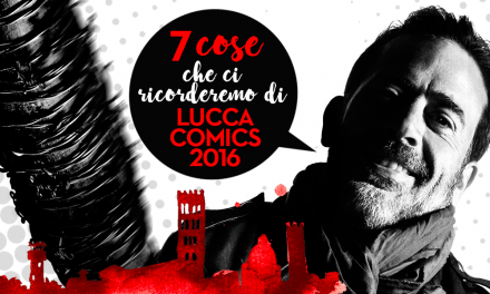 7 cose che ci ricorderemo di Lucca Comics 2016